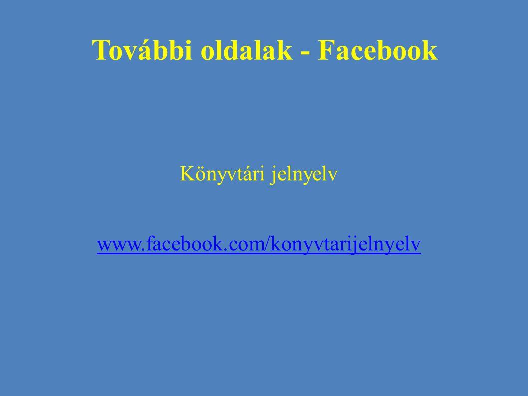További oldalak - Facebook Könyvtári jelnyelv www.facebook.com/konyvtarijelnyelv