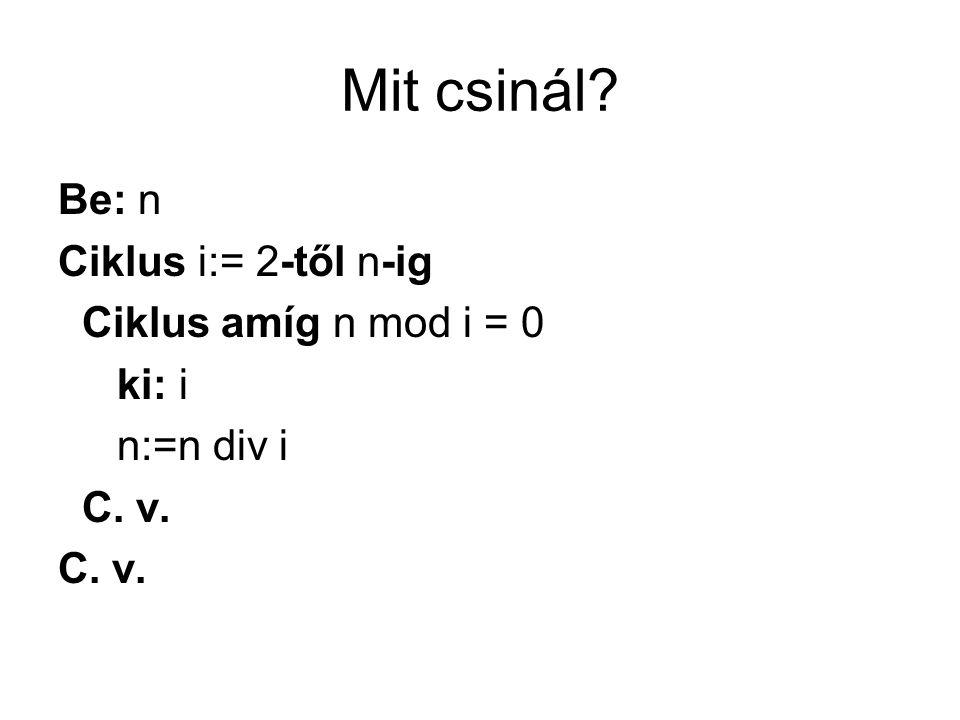 Mit csinál? Be: n Ciklus i:= 2-től n-ig Ciklus amíg n mod i = 0 ki: i n:=n div i C. v.
