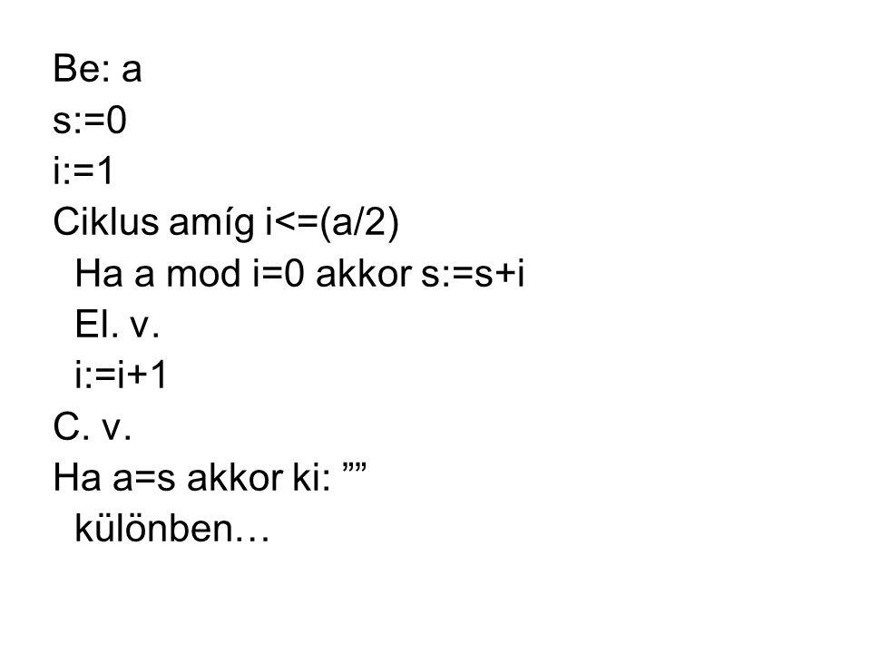 """Be: a s:=0 i:=1 Ciklus amíg i<=(a/2) Ha a mod i=0 akkor s:=s+i El. v. i:=i+1 C. v. Ha a=s akkor ki: """""""" különben…"""