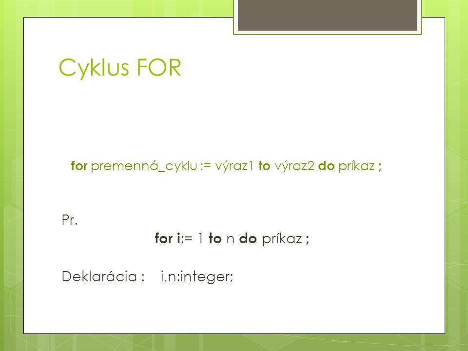 for premenná_cyklu := výraz1 to výraz2 do príkaz ; Pr.