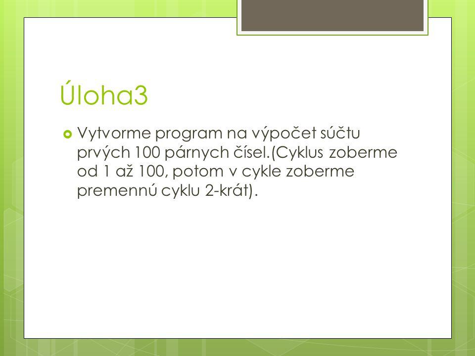 Úloha4  Vytvorme program na výpočet súčtu prvých 100 nepárnych čísel.(Cyklus zoberme od 1 až 100, potom v cykle zoberme premennú cyklu 2-krát mínus 1, aby sme dostali nepárne čísla)