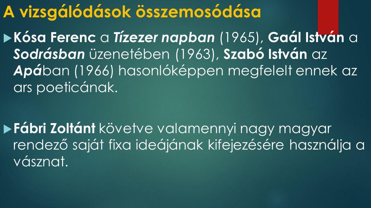 A vizsgálódások összemosódása  Kósa Ferenc a Tízezer napban (1965), Gaál István a Sodrásban üzenetében (1963), Szabó István az Apá ban (1966) hasonlóképpen megfelelt ennek az ars poeticának.