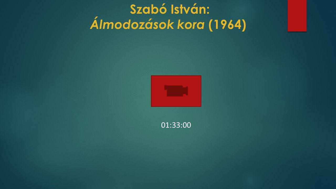 Szabó István: Álmodozások kora (1964) 01:33:00
