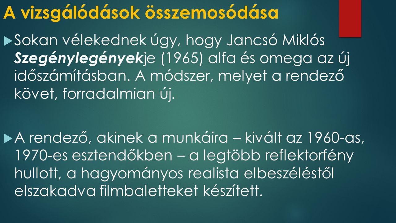 A vizsgálódások összemosódása  Sokan vélekednek úgy, hogy Jancsó Miklós Szegénylegények je (1965) alfa és omega az új időszámításban.