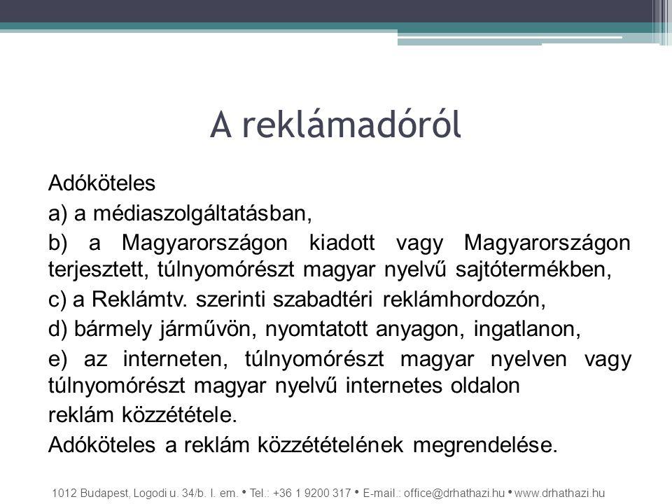 A reklámadóról Adóköteles a) a médiaszolgáltatásban, b) a Magyarországon kiadott vagy Magyarországon terjesztett, túlnyomórészt magyar nyelvű sajtótermékben, c) a Reklámtv.
