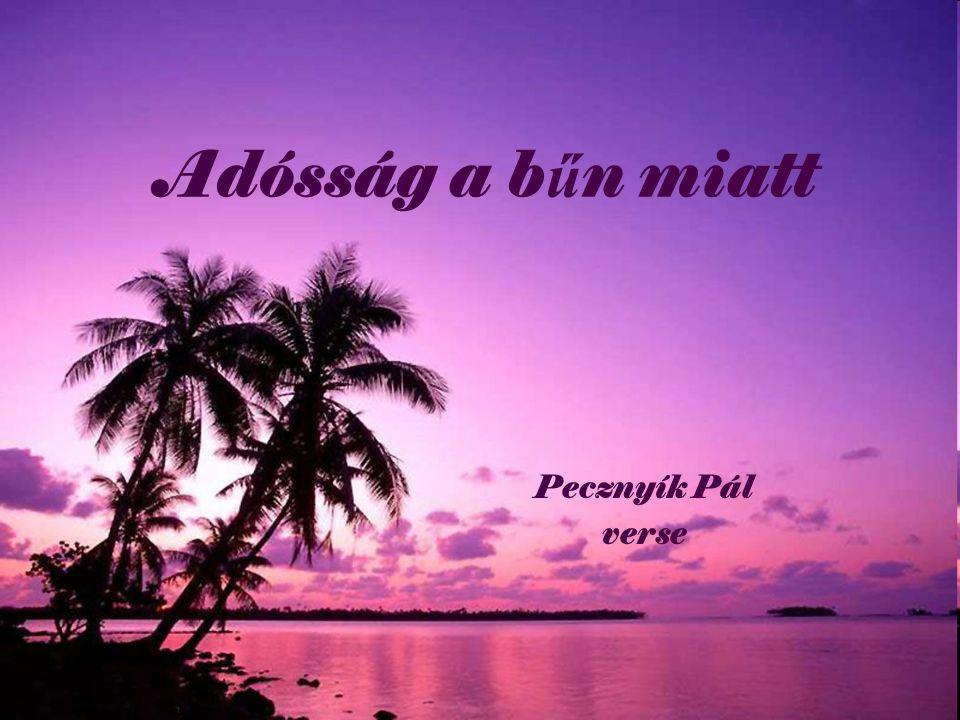 Adósság a b ű n miatt Pecznyík Pál verse