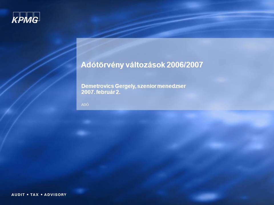 ADÓ Adótörvény változások 2006/2007 Demetrovics Gergely, szenior menedzser 2007. február 2.