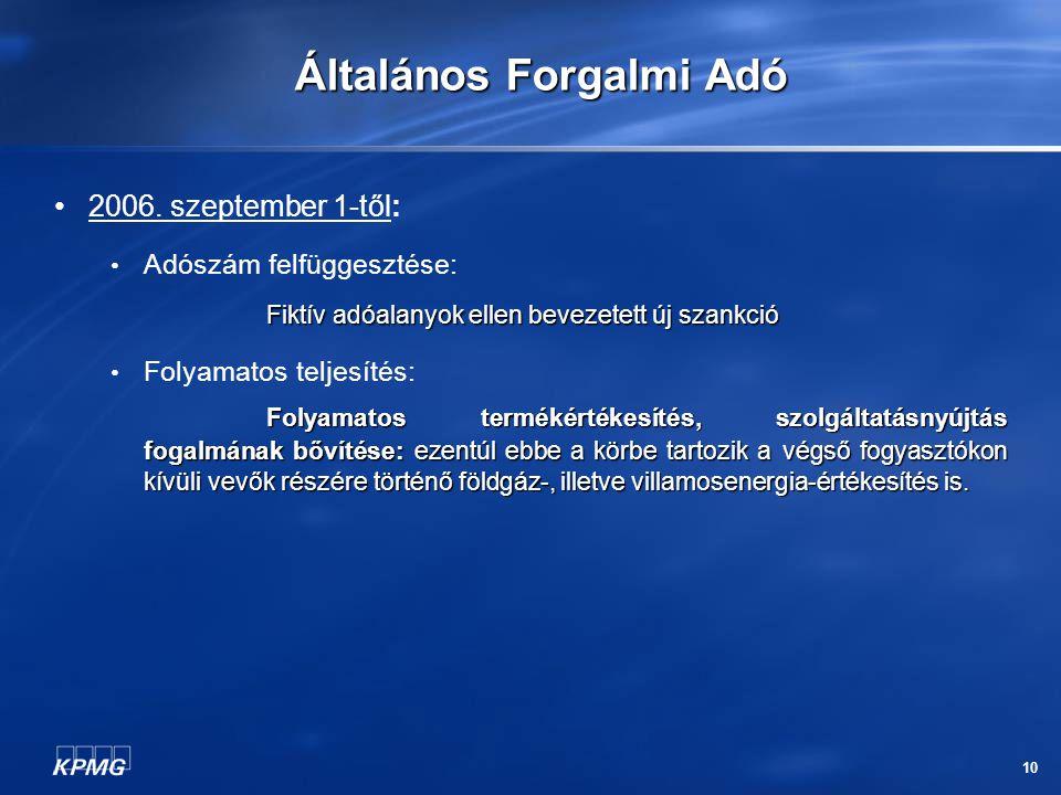 10 Általános Forgalmi Adó 2006. szeptember 1-től: Adószám felfüggesztése: Fiktív adóalanyok ellen bevezetett új szankció Folyamatos teljesítés: Folyam