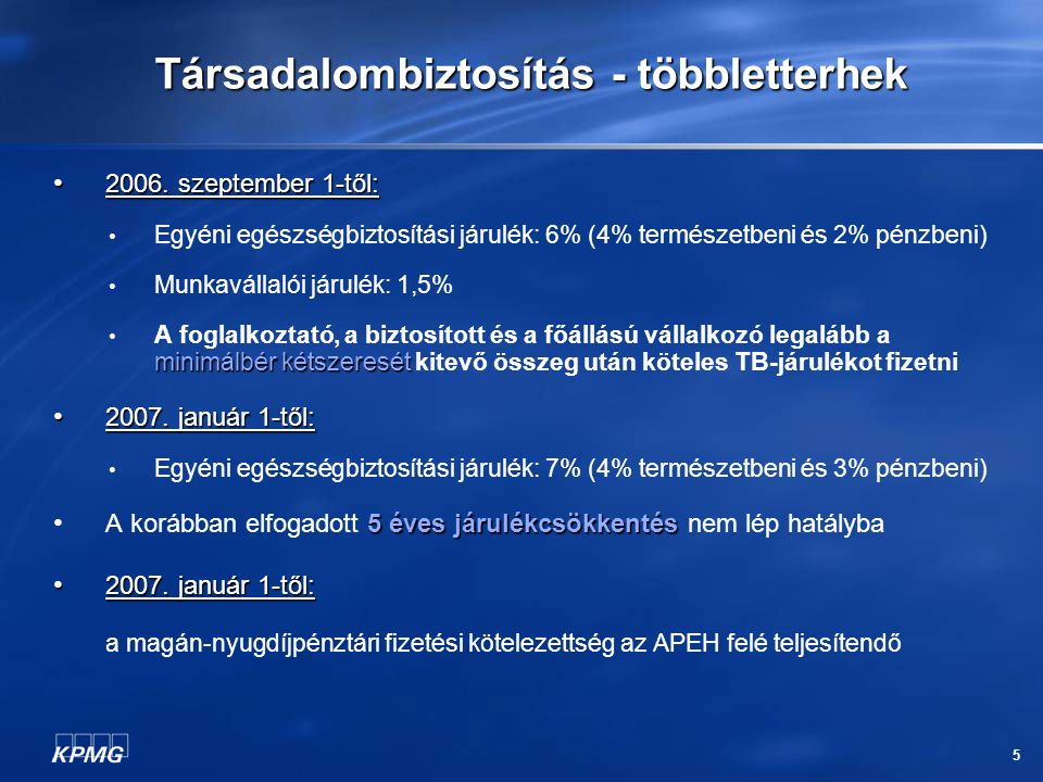 5 Társadalombiztosítás - többletterhek 2006. szeptember 1-től: 2006. szeptember 1-től: Egyéni egészségbiztosítási járulék: 6% (4% természetbeni és 2%