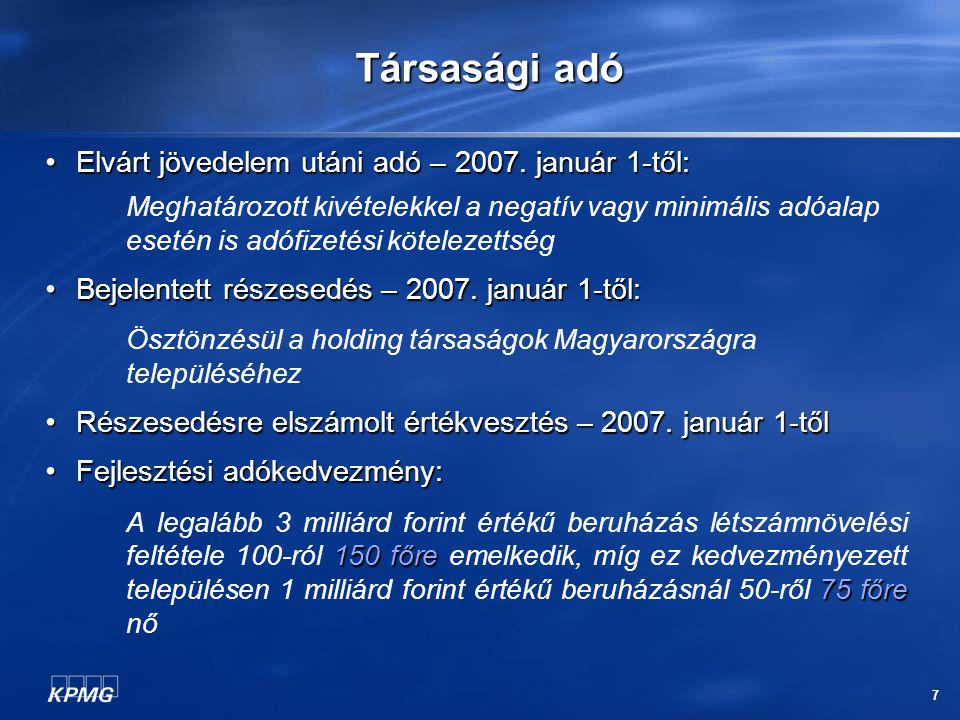 7 Társasági adó Elvárt jövedelem utáni adó – 2007. január 1-től: Elvárt jövedelem utáni adó – 2007. január 1-től: Meghatározott kivételekkel a negatív