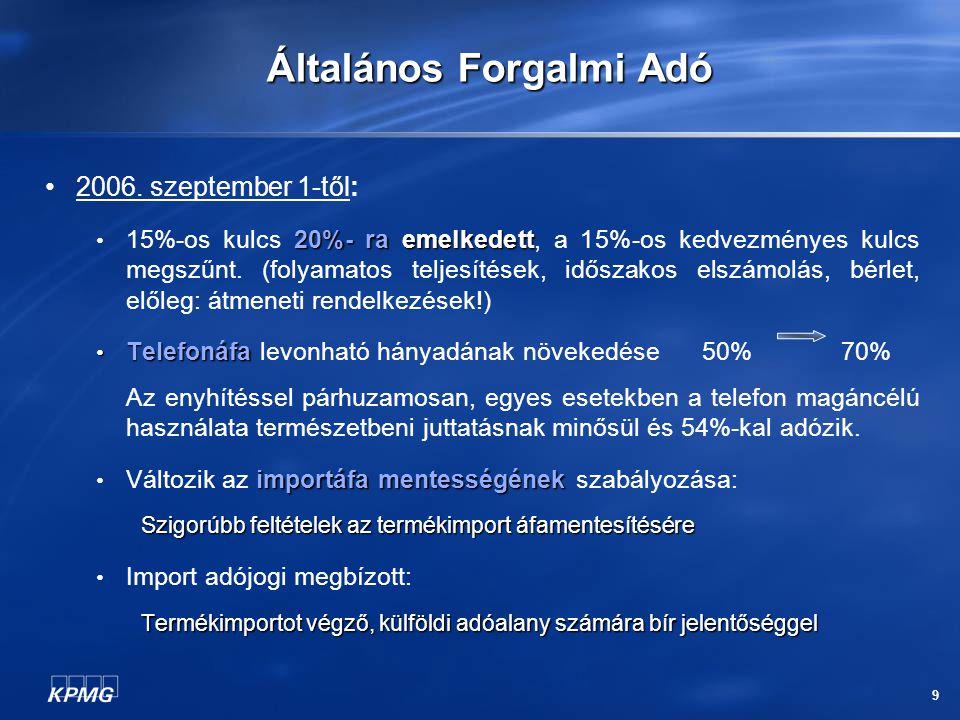 9 Általános Forgalmi Adó 2006. szeptember 1-től: 20%- ra emelkedett 15%-os kulcs 20%- ra emelkedett, a 15%-os kedvezményes kulcs megszűnt. (folyamatos