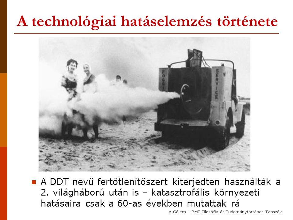 A technológiai hatáselemzés története A DDT nevű fertőtlenítőszert kiterjedten használták a 2. világháború után is – katasztrofális környezeti hatásai