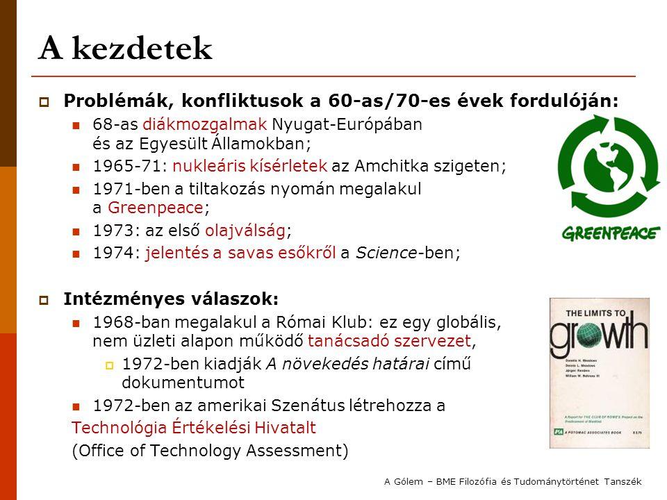 A kezdetek  Problémák, konfliktusok a 60-as/70-es évek fordulóján: 68-as diákmozgalmak Nyugat-Európában és az Egyesült Államokban; 1965-71: nukleáris