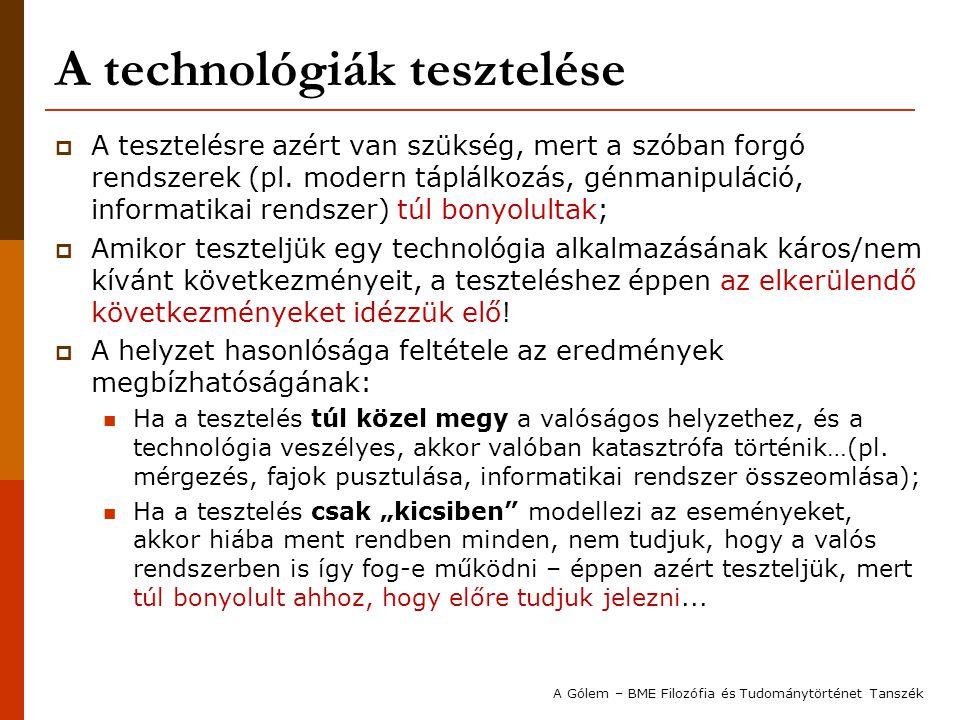 A technológiák tesztelése  A tesztelésre azért van szükség, mert a szóban forgó rendszerek (pl. modern táplálkozás, génmanipuláció, informatikai rend