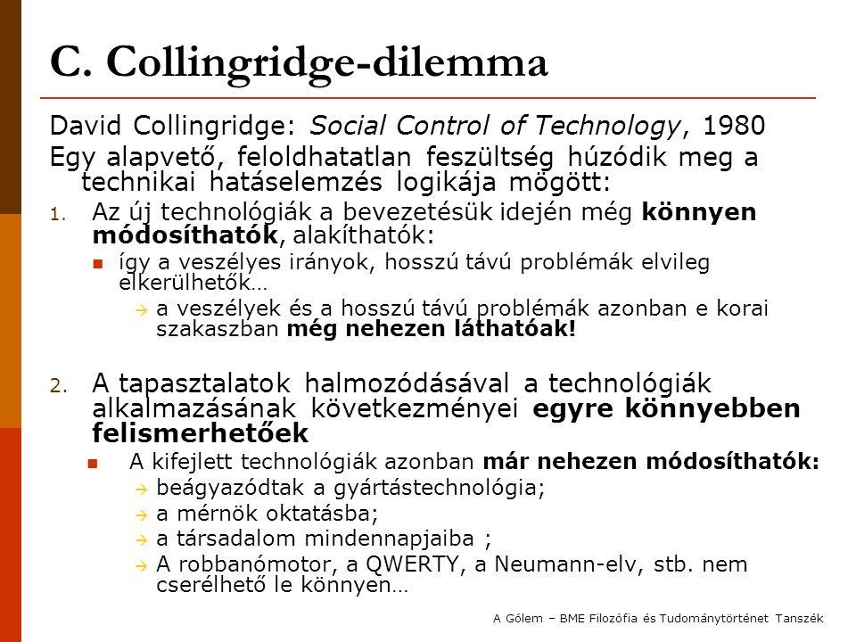C. Collingridge-dilemma David Collingridge: Social Control of Technology, 1980 Egy alapvető, feloldhatatlan feszültség húzódik meg a technikai hatásel