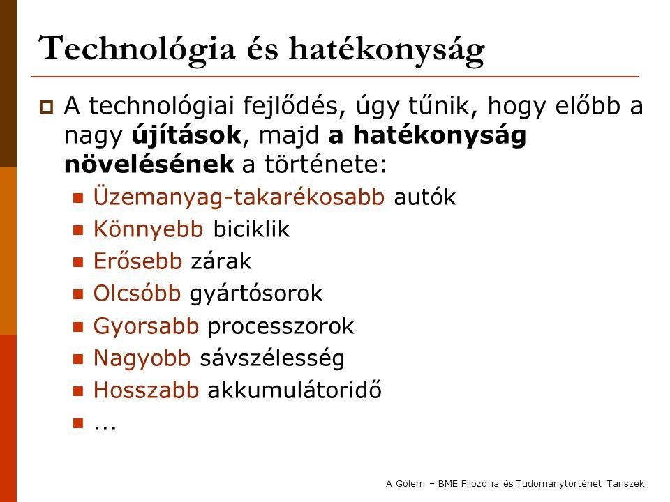 """Technológia és hatékonyság  (Az ilyen példák alapján) azt lehet gondolni, hogy a hatékonyság fokozásának, vagyis a technológia alakulásának van egy saját, önálló logikája: Vagyis a technológia a társadalom egyéb """"szféráitól (pl."""