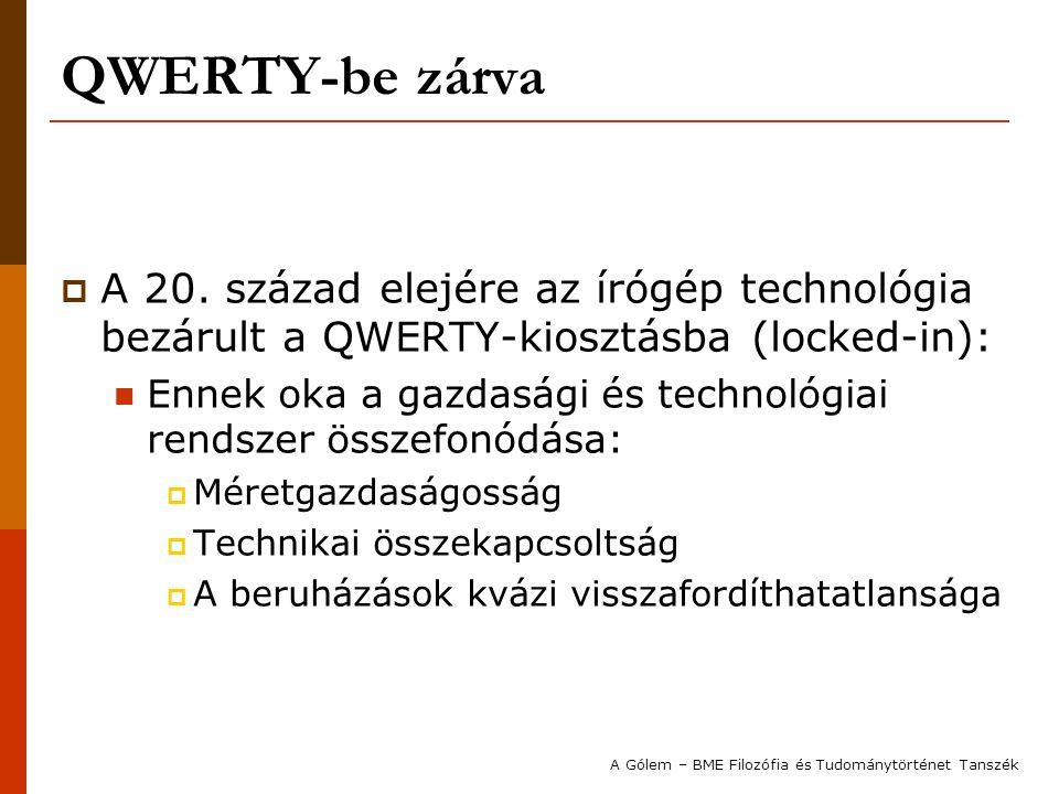 QWERTY-be zárva  A 20. század elejére az írógép technológia bezárult a QWERTY-kiosztásba (locked-in): Ennek oka a gazdasági és technológiai rendszer