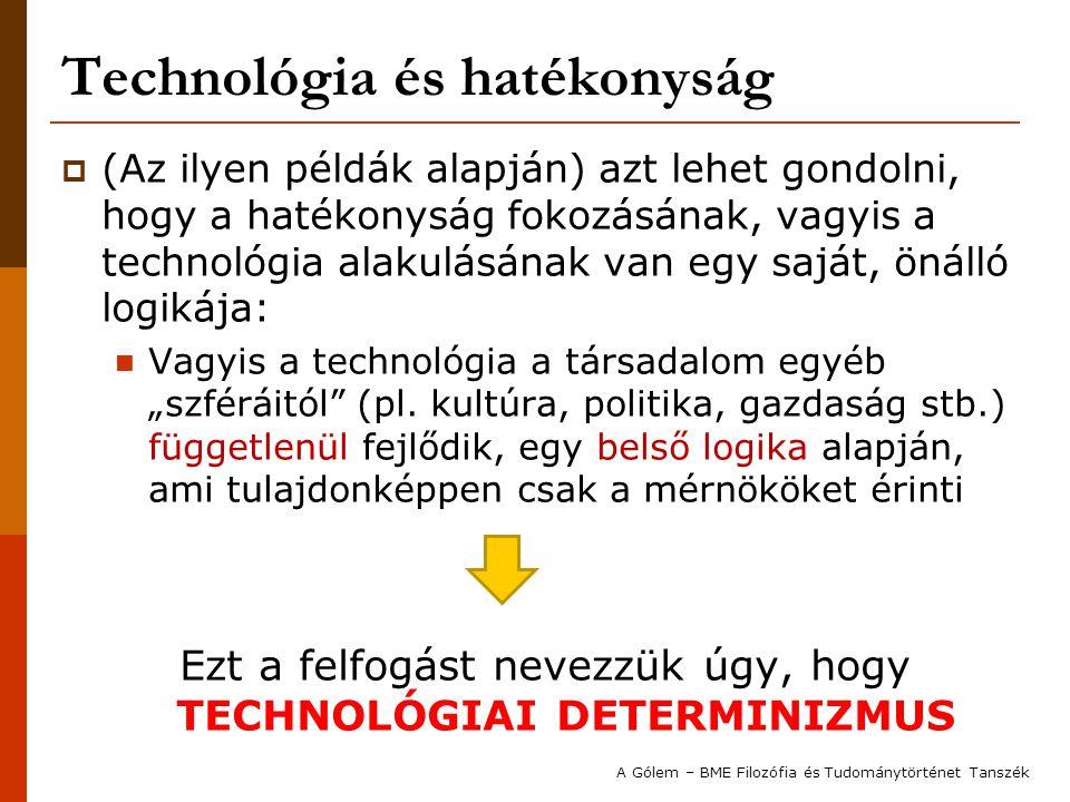 Technológia és hatékonyság  (Az ilyen példák alapján) azt lehet gondolni, hogy a hatékonyság fokozásának, vagyis a technológia alakulásának van egy s