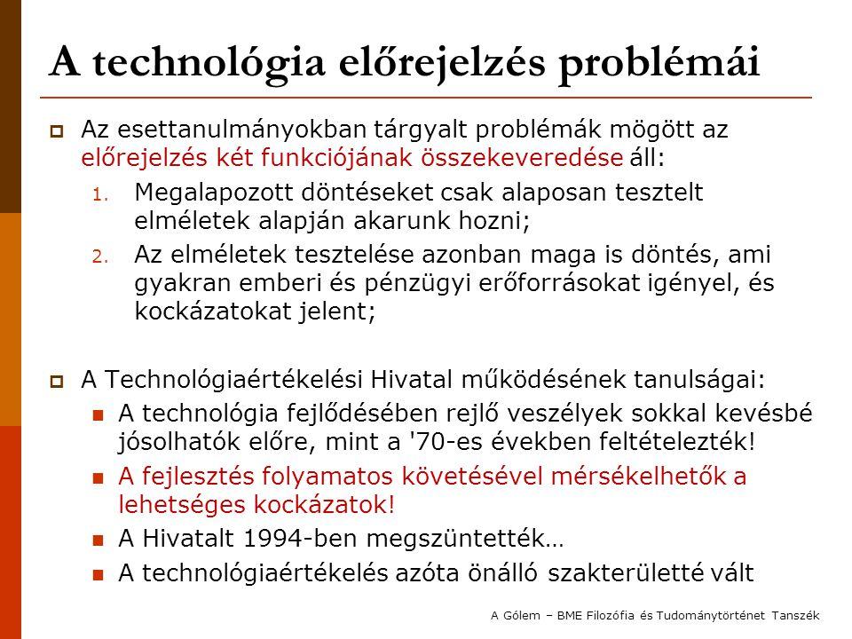 A technológia előrejelzés problémái  Az esettanulmányokban tárgyalt problémák mögött az előrejelzés két funkciójának összekeveredése áll: 1. Megalapo