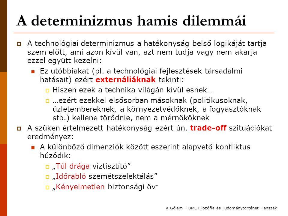 A determinizmus hamis dilemmái  A technológiai determinizmus a hatékonyság belső logikáját tartja szem előtt, ami azon kívül van, azt nem tudja vagy