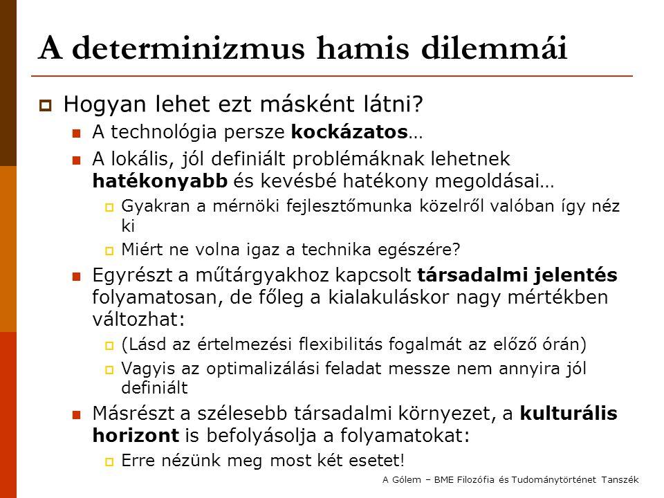 A determinizmus hamis dilemmái  Hogyan lehet ezt másként látni? A technológia persze kockázatos… A lokális, jól definiált problémáknak lehetnek haték