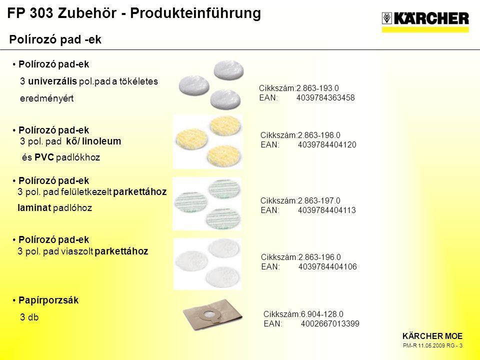FP 303 Zubehör - Produkteinführung KÄRCHER MOE PM-R 11.05.2009 RG - 3 Polírozó pad-ek 3 univerzális pol.pad a tökéletes eredményért Polírozó pad-ek 3 pol.