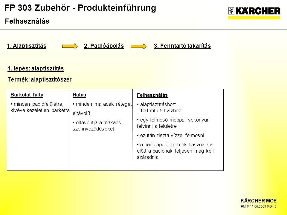 FP 303 Zubehör - Produkteinführung KÄRCHER MOE PM-R 11.05.2009 RG - 8 Termék: alaptisztítószer 1.