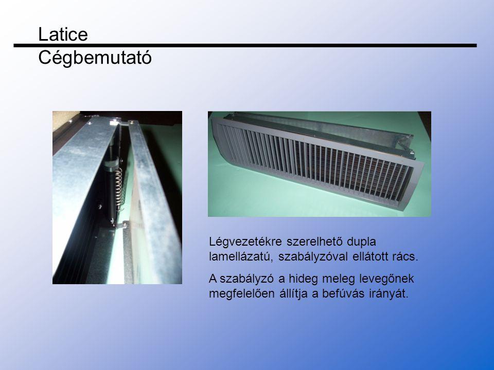 Légvezetékre szerelhető dupla lamellázatú, szabályzóval ellátott rács. A szabályzó a hideg meleg levegőnek megfelelően állítja a befúvás irányát. Lati