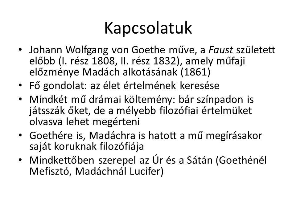 Hatások A Faust évtizedeken át készült, így több stílusirányzat hatott rá (Sturm und Drang, klasszicizmus, romantika) Az ember tragédiájára hatott a klasszicizmus (>>szigorú szerkezet) és a romantika, valamint Madách magánéleti válsága (nőkről szerzett keserű tapasztalatai >>Éva alakja) Mindkét műnek mély filozófiai háttere van (deizmus: Isten magára hagyta a világot) Hegel dialektikája: tettvágy és tudásszomj Madách művének előzményei a Faust mellett a XIX.