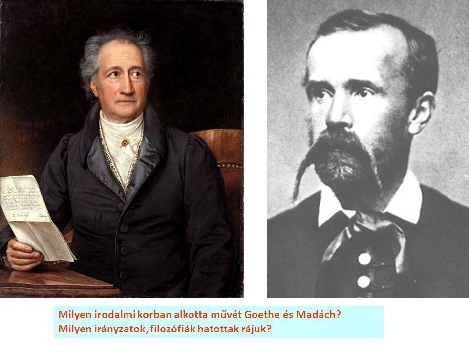 Milyen irodalmi korban alkotta művét Goethe és Madách? Milyen irányzatok, filozófiák hatottak rájuk?