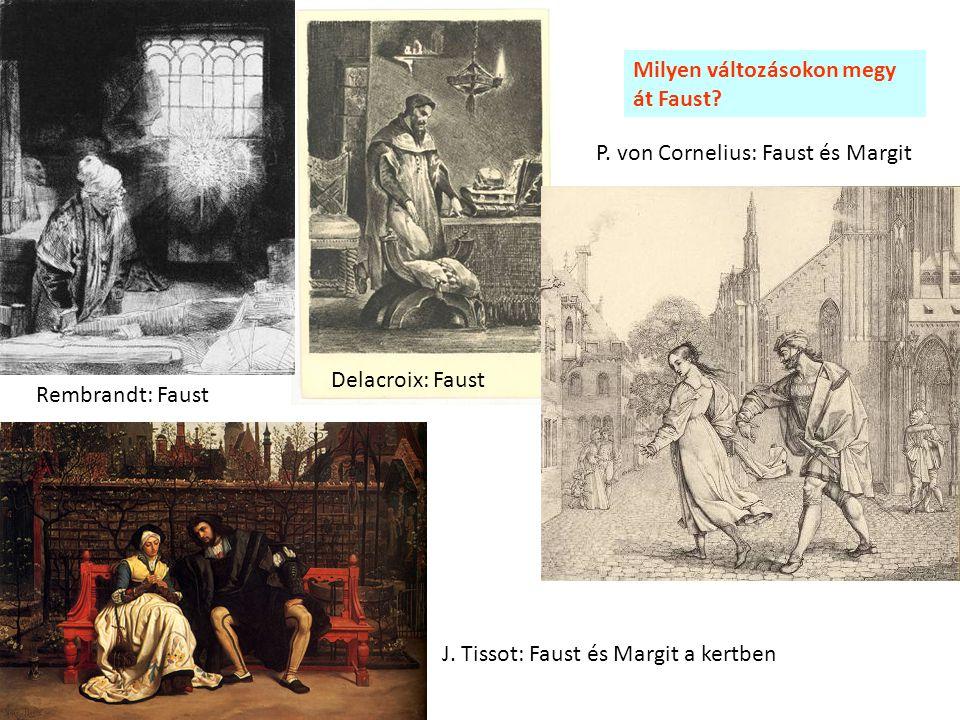 Rembrandt: Faust Delacroix: Faust P. von Cornelius: Faust és Margit Milyen változásokon megy át Faust? J. Tissot: Faust és Margit a kertben