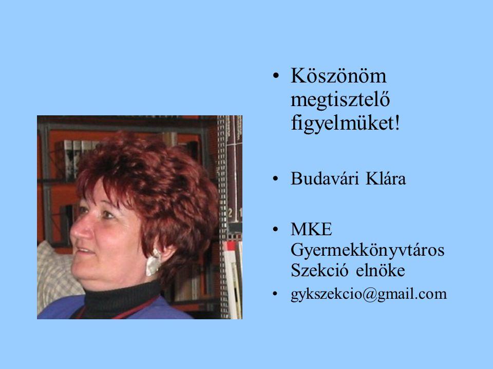 Köszönöm megtisztelő figyelmüket! Budavári Klára MKE Gyermekkönyvtáros Szekció elnöke gykszekcio@gmail.com