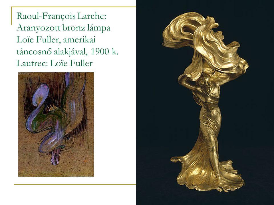 Raoul-François Larche: Aranyozott bronz lámpa Loïe Fuller, amerikai táncosnő alakjával, 1900 k. Lautrec: Loïe Fuller