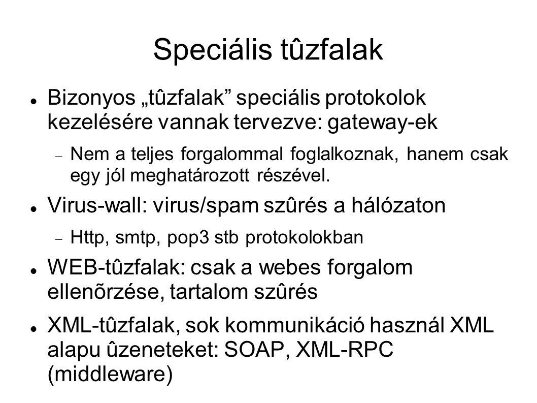 """Speciális tûzfalak Bizonyos """"tûzfalak"""" speciális protokolok kezelésére vannak tervezve: gateway-ek  Nem a teljes forgalommal foglalkoznak, hanem csak"""