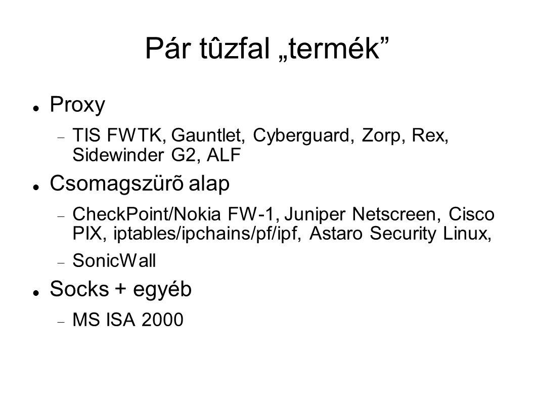 """Pár tûzfal """"termék"""" Proxy  TIS FWTK, Gauntlet, Cyberguard, Zorp, Rex, Sidewinder G2, ALF Csomagszürõ alap  CheckPoint/Nokia FW-1, Juniper Netscreen,"""