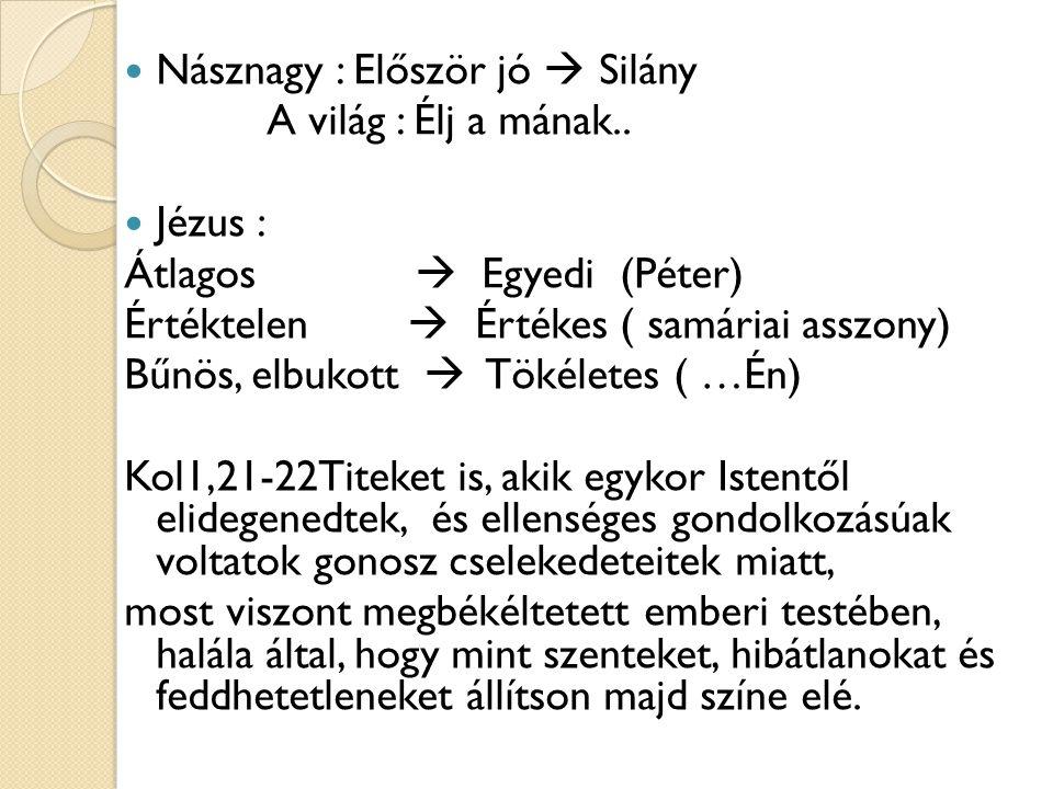 Násznagy : Először jó  Silány A világ : Élj a mának.. Jézus : Átlagos  Egyedi (Péter) Értéktelen  Értékes ( samáriai asszony) Bűnös, elbukott  Tök