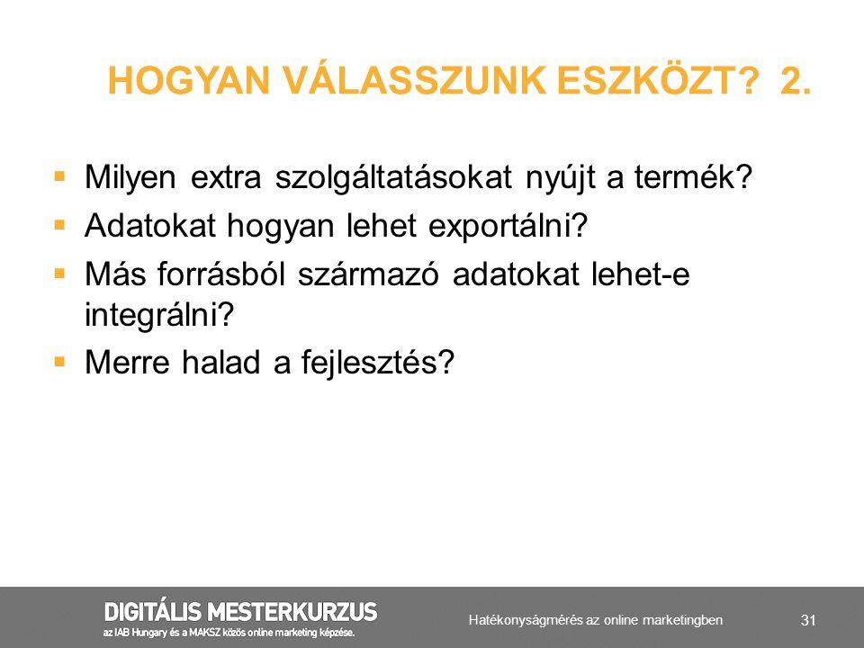 31  Milyen extra szolgáltatásokat nyújt a termék?  Adatokat hogyan lehet exportálni?  Más forrásból származó adatokat lehet-e integrálni?  Merre h