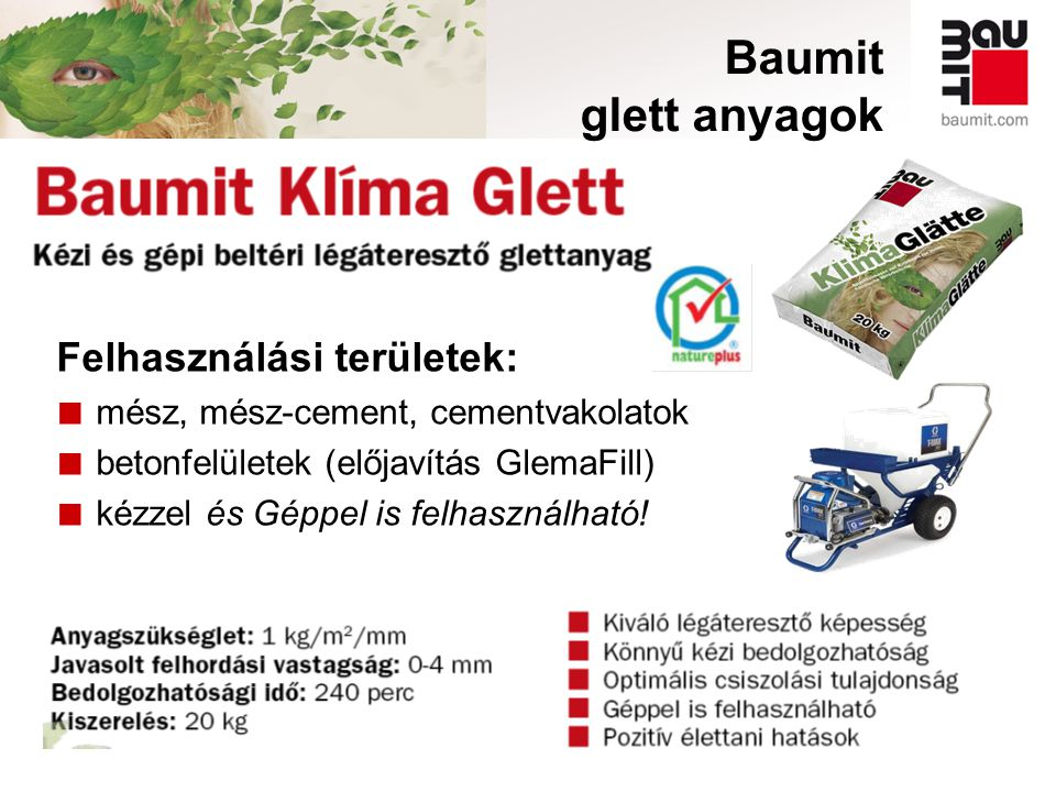 Baumit glett anyagok Felhasználási területek: ■ mész, mész-cement, cementvakolatok ■ betonfelületek (előjavítás GlemaFill) ■ kézzel és Géppel is felha