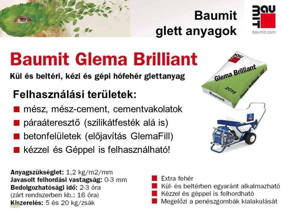 Baumit glett anyagok Felhasználási területek: ■ mész, mész-cement, cementvakolatok ■ páraáteresztő (szilikátfesték alá is) ■ betonfelületek (előjavítá