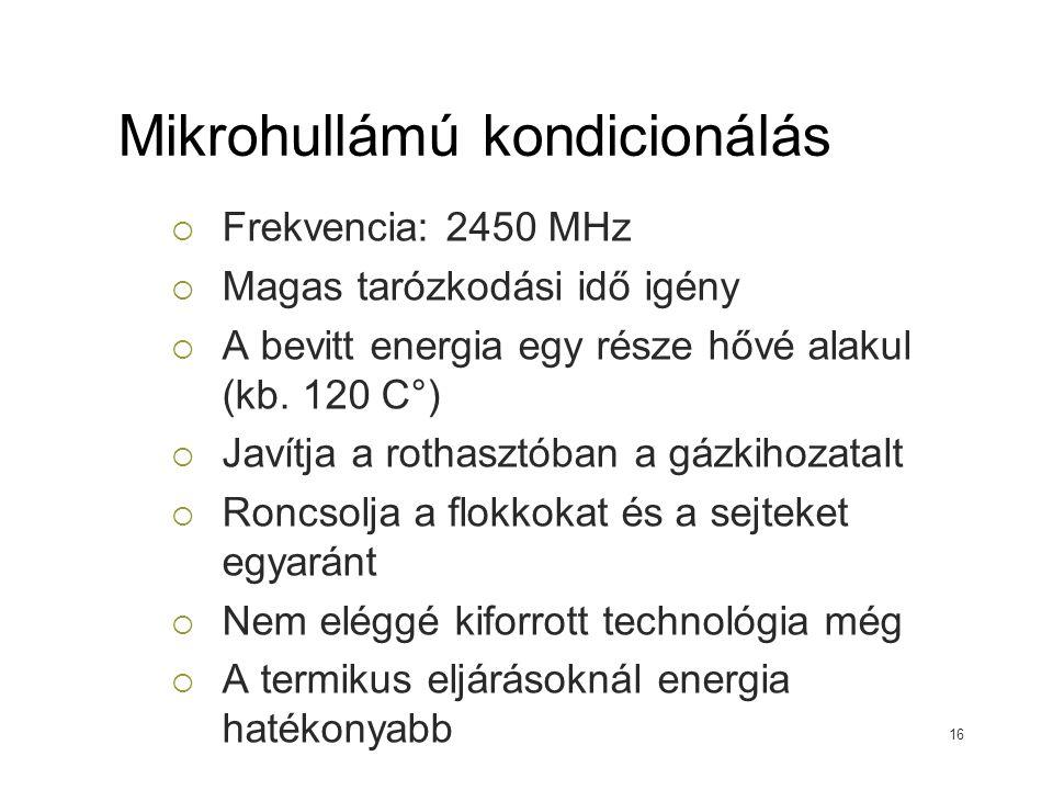 Mikrohullámú kondicionálás  Frekvencia: 2450 MHz  Magas tarózkodási idő igény  A bevitt energia egy része hővé alakul (kb. 120 C°)  Javítja a roth