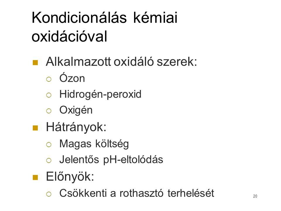 Kondicionálás kémiai oxidációval Alkalmazott oxidáló szerek:  Ózon  Hidrogén-peroxid  Oxigén Hátrányok:  Magas költség  Jelentős pH-eltolódás Elő