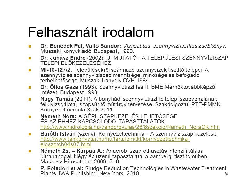 Felhasznált irodalom Dr. Benedek Pál, Valló Sándor: Víztisztítás- szennyvíztisztítás zsebkönyv. Műszaki Könyvkiadó, Budapest, 1990. Dr. Juhász Endre (