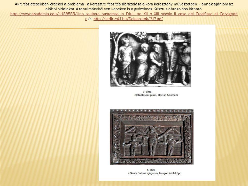 Akit részletesebben érdekel a probléma - a keresztre feszítés ábrázolása a kora keresztény művészetben – annak ajánlom az alábbi oldalakat.