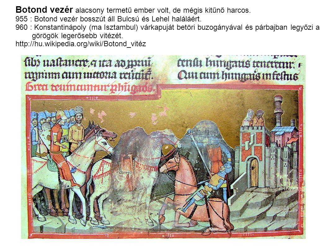 Botond vezér alacsony termetű ember volt, de mégis kitűnő harcos. 955 : Botond vezér bosszút áll Bulcsú és Lehel haláláért. 960 : Konstantinápoly (ma