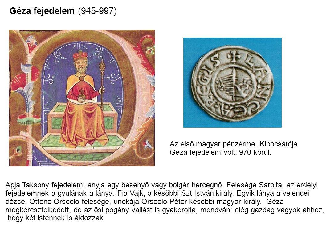 Géza fejedelem (945-997) Az első magyar pénzérme. Kibocsátója Géza fejedelem volt, 970 körül. Apja Taksony fejedelem, anyja egy besenyő vagy bolgár he