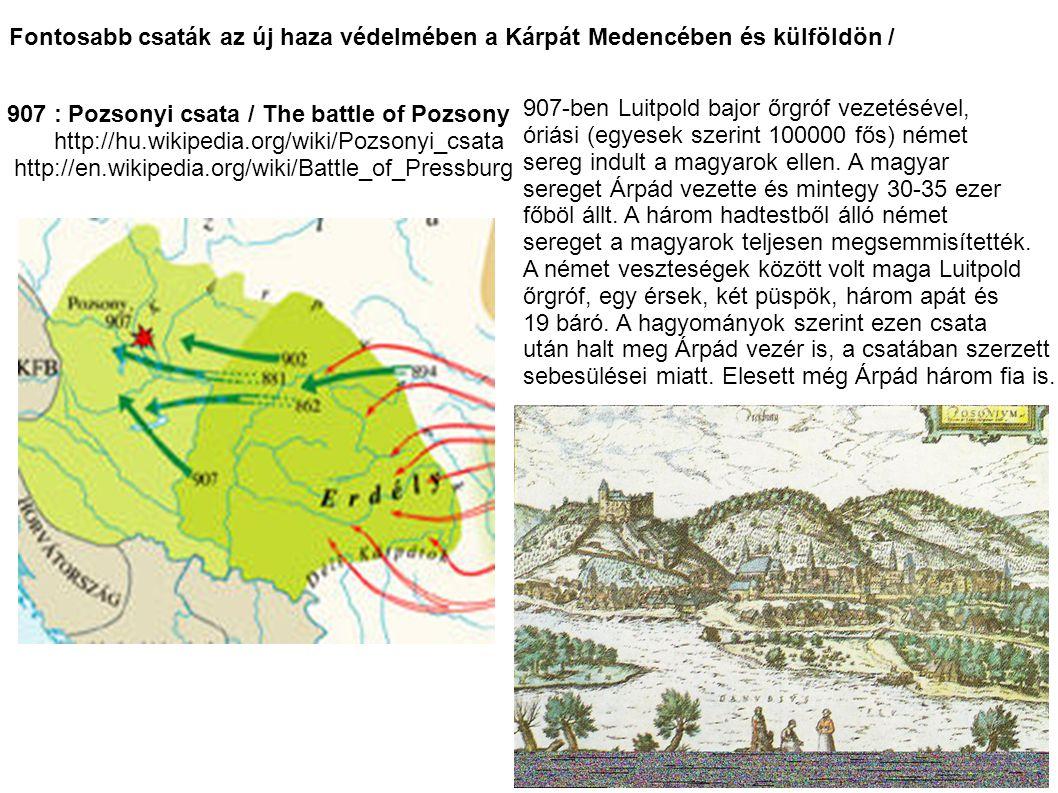 Fontosabb csaták az új haza védelmében a Kárpát Medencében és külföldön / 907 : Pozsonyi csata / The battle of Pozsony http://hu.wikipedia.org/wiki/Po