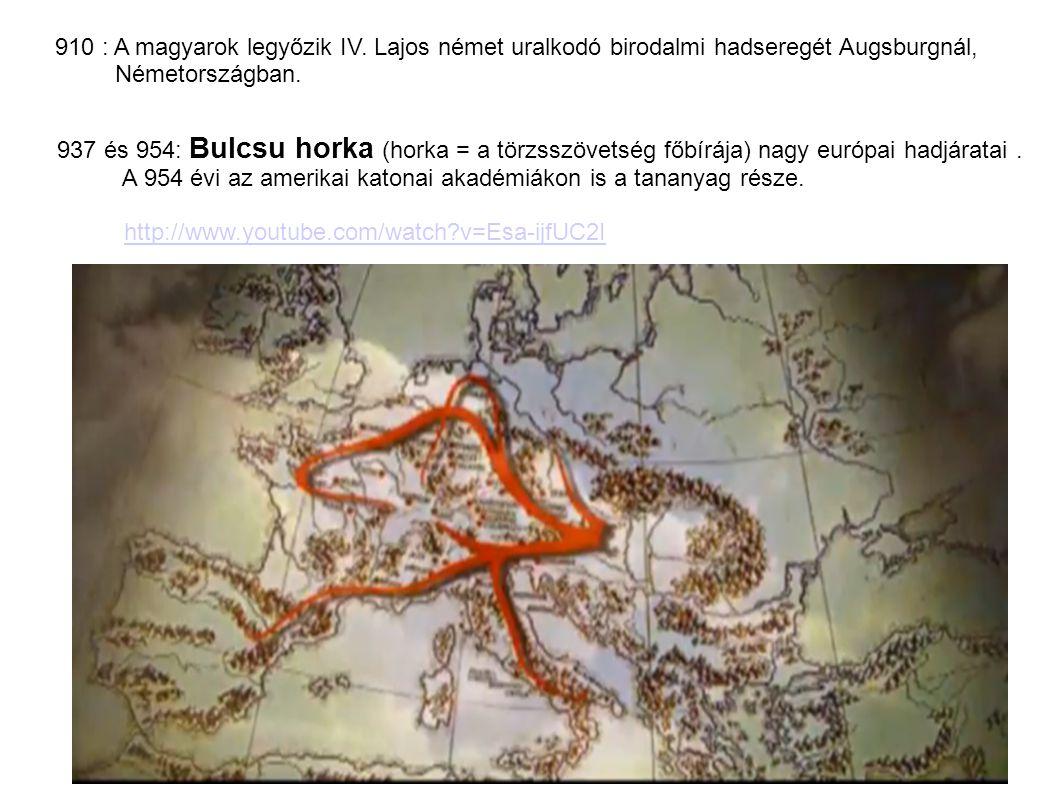 910 : A magyarok legyőzik IV. Lajos német uralkodó birodalmi hadseregét Augsburgnál, Németországban. 937 és 954: Bulcsu horka (horka = a törzsszövetsé