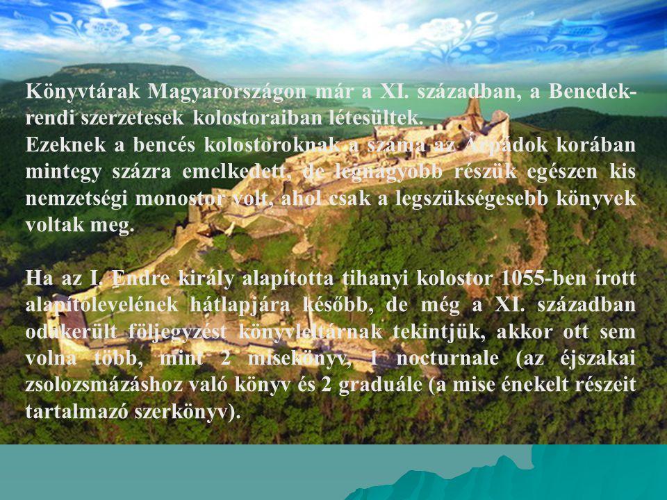 Könyvtárak Magyarországon már a XI. században, a Benedek- rendi szerzetesek kolostoraiban létesültek. Ezeknek a bencés kolostoroknak a száma az Árpádo