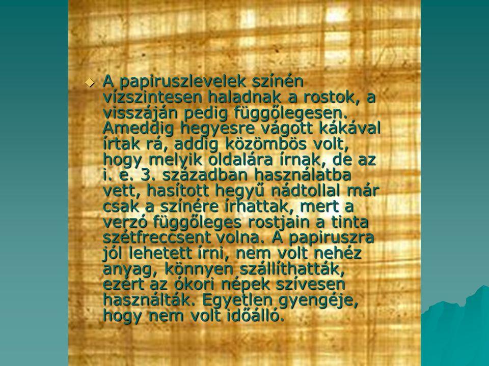  A papiruszlevelek színén vízszintesen haladnak a rostok, a visszáján pedig függőlegesen. Ameddig hegyesre vágott kákával írtak rá, addig közömbös vo