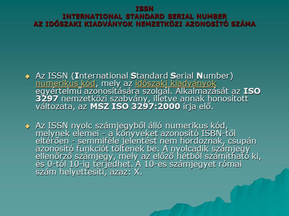 ISSN INTERNATIONAL STANDARD SERIAL NUMBER AZ IDŐSZAKI KIADVÁNYOK NEMZETKÖZI AZONOSÍTÓ SZÁMA  Az ISSN (International Standard Serial Number) numerikus